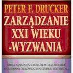 P. Drucker. Zarządzanie XXI wieku - wyzwania